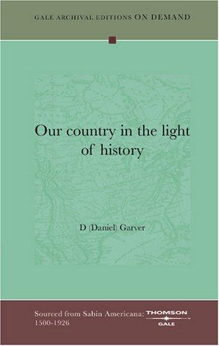 Our country in the light of history by D (Daniel) Garver