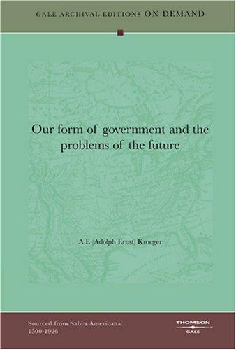 Our form of government and the problems of the future by Adolph Ernst Kroeger