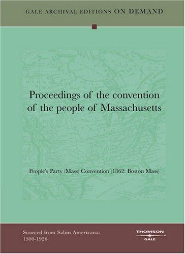 Proceedings of the convention of the people of Massachusetts by People's Party (Mass) Convention (1862: Boston Mass)