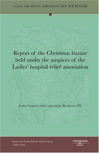 Report of the Christmas bazaar held under the auspices of the Ladies' hospital relief association by Ladies' hospital relief association (Rochester NY)