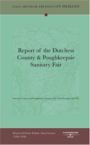 Report of the Dutchess County & Poughkeepsie Sanitary Fair by Dutchess County and Poughkeepsie Sanitary Fair (1864: Poughkeepsie NY)