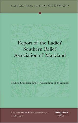 Report of the Ladies' Southern Relief Association of Maryland by Ladies' Southern Relief Association of Maryland