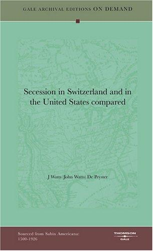 Secession in Switzerland and in the United States compared by J Watts (John Watts) De Peyster
