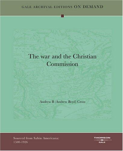 The war and the Christian Commission by Andrew B (Andrew Boyd) Cross