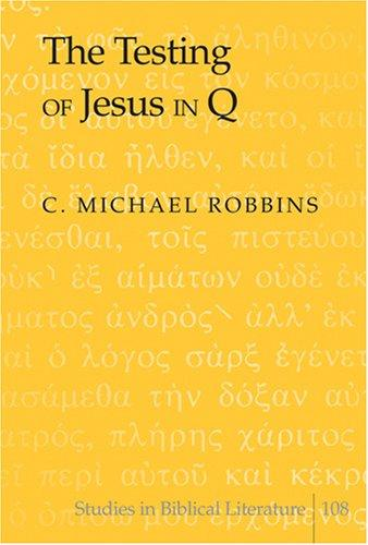 The Testing of Jesus in Q (Studies in Biblical Literature) by C. Michael Robbins