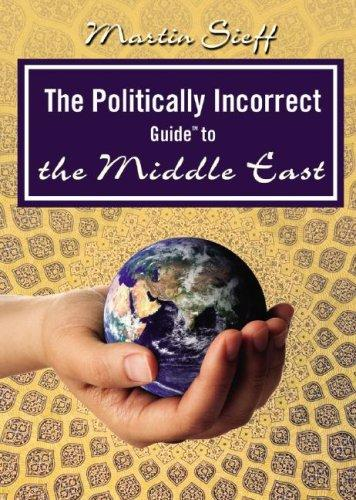 The Politically Incorrect Guide⢠to the Middle East (Politically Incorrect Guides) by Martin Sieff