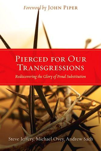 Pierced for our transgressions by S. Jeffery, Steve Jeffery, Mike Ovey, Andrew Sach, Michael Ovey