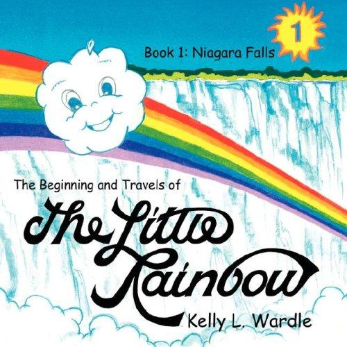 The Beginning and Travels of The Little Rainbow: Book 1 by Kelly, L. Wardle