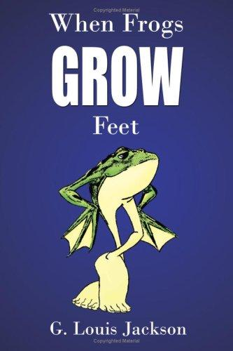 When Frogs Grow Feet by G., Louis Jackson