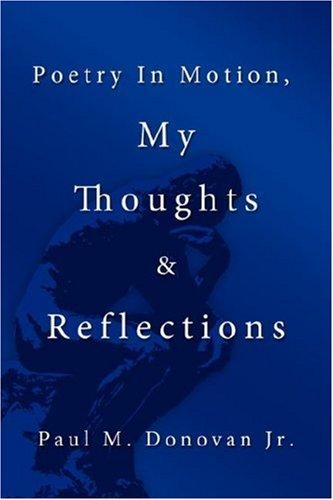 Poetry In Motion, My Thoughts & Reflections by Paul, M. Donovan Jr.