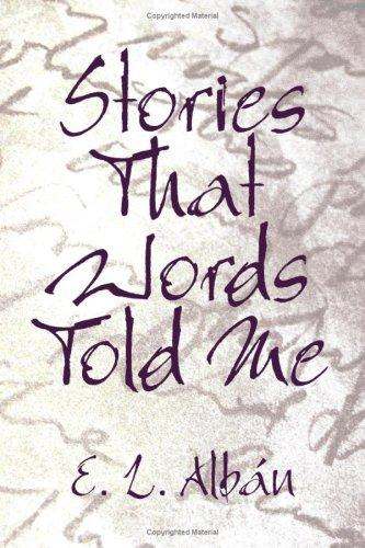 Stories That Words Told Me by E. L. Albán