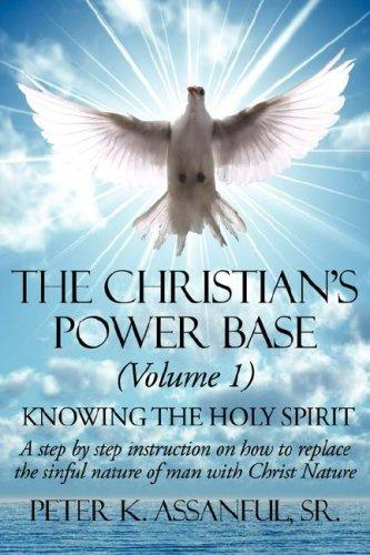 The Christian's Power Base (Volume 1) by Peter K. Assanful Sr.