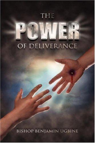 The Power Of Deliverance by Bishop Benjamin Ugbine