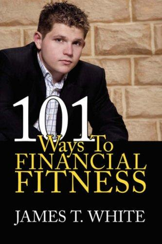 101 Ways To Financial Fitness by James, T. White