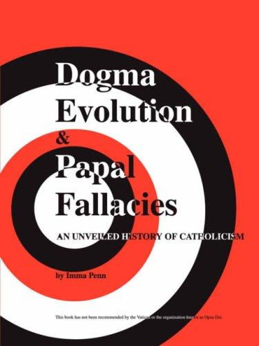Dogma Evolution  and  Papal Fallacies by Imma Penn