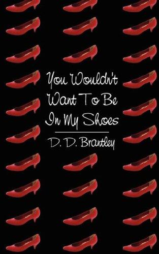 You Wouldn't Want To Be In My Shoes by D. D. Brantley