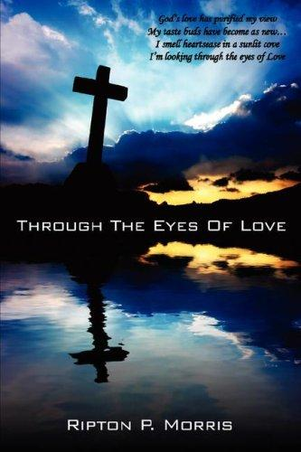 Through The Eyes Of Love by Ripton, P. Morris