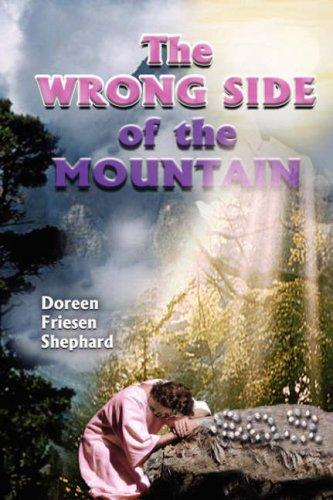 The Wrong Side of the Mountain by Doreen, Friesen Shephard