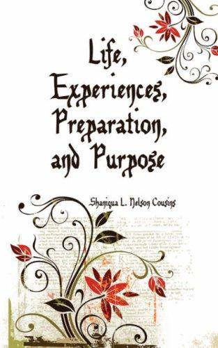 Life, Experiences, Preparation, and Purpose by Shaniqua, L. Nelson Cousins