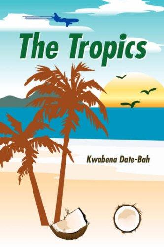 The Tropics by Kwabena Date-Bah