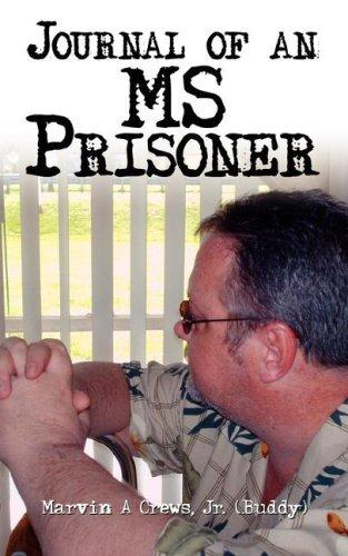 Journal of an MS Prisoner by Marvin A Crews Jr. (Buddy)