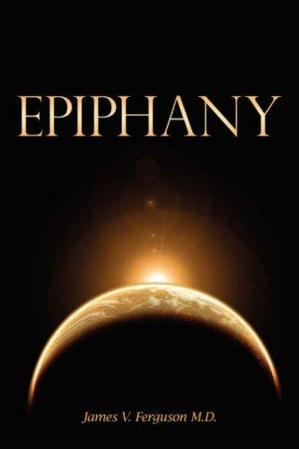Epiphany by James, V. Ferguson M.D.