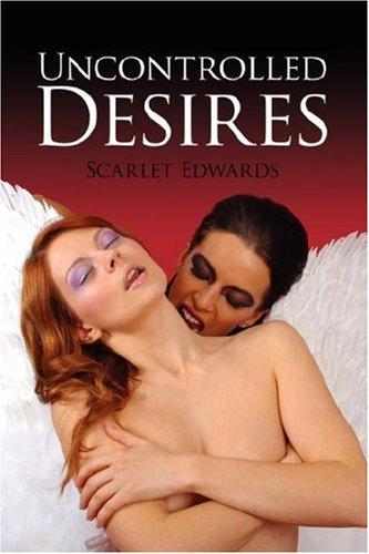 Uncontrolled Desires by Scarlet Edwards