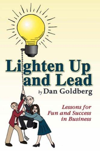 Lighten Up and Lead by Dan Goldberg