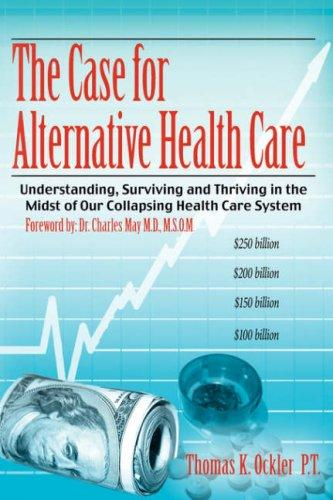 The Case For Alternative Healthcare by Thomas, K. Ockler P.T.