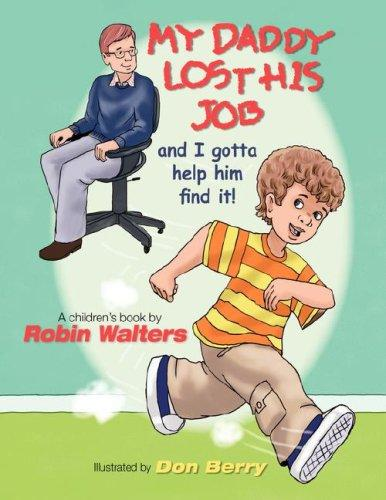 My Daddy Lost His Job and I Gotta Help Him Find It! by Robin, E. Walters