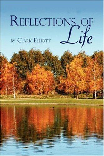 Reflections of Life by Clark Elliott
