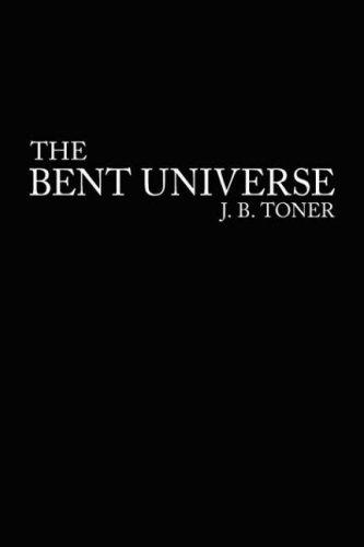 The Bent Universe by J. B. Toner