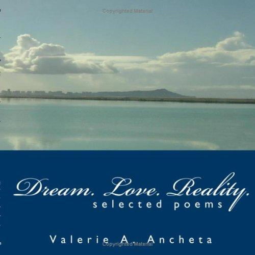 Dream. Love. Reality by Valerie A. Ancheta