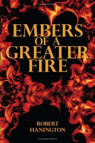 Embers of a Greater Fire by Robert Hanington