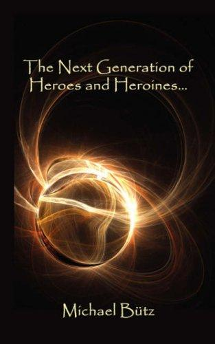 The Next Generation of Heroes and Heroines by Michael Butz