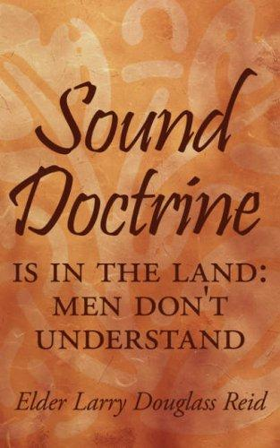 Sound Doctrine: Is in the land by Elder Larry Douglass Reid