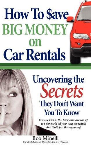 How to Save Big Money on Car Rentals by Bob Minelli