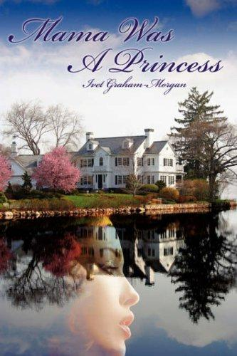 Mama Was A Princess by Ivet Graham-Morgan