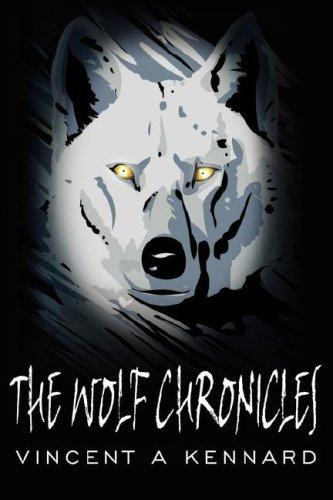 The Wolf Chronicles by Vincent, A. Kennard