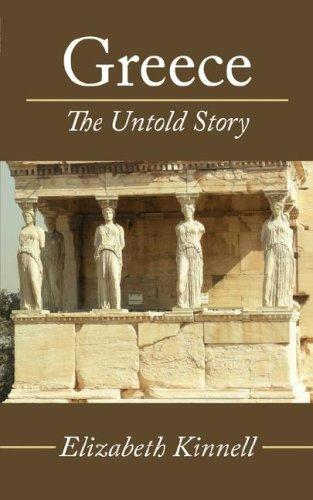 Greece- The Untold Story by Elizabeth Kinnell
