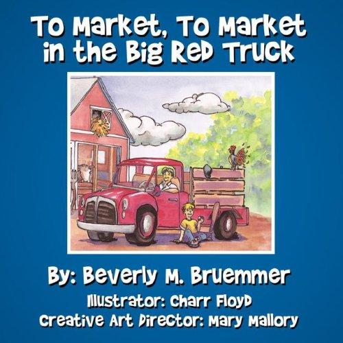 To Market, To Market in the Big Red Truck by Beverly, M. Bruemmer