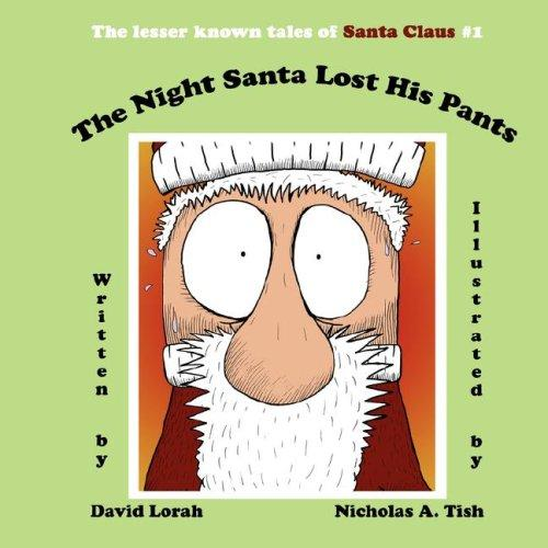 The Night Santa Lost His Pants by David Lorah
