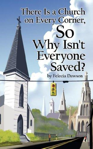 There Is a Church on Every Corner, So Why Isn't Everyone Saved? by Felecia Dawson