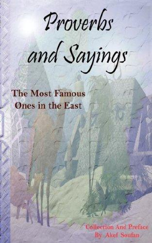 Proverbs and Sayings - The Most Famous Ones in the East by Akef Soufan