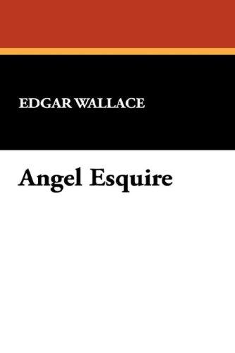 Angel Esquire by Edgar Wallace