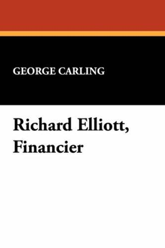 Richard Elliott, Financier by George Carling