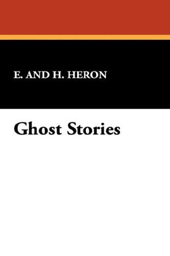 Ghost Stories by E. and H. Heron