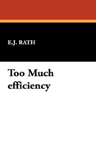 Too Much efficiency by E.J. Rath