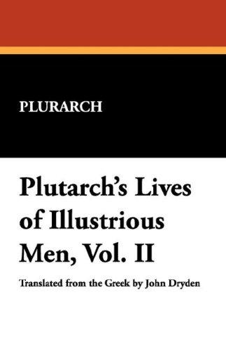 Plutarch's Lives of Illustrious Men, Vol. II by Plurarch