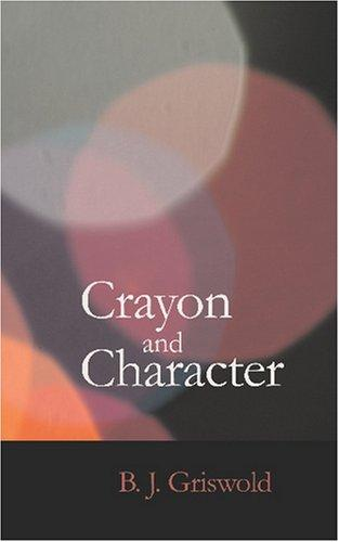 Crayon and Character by B. J. Griswold